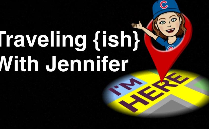 Traveling {ish} WithJennifer