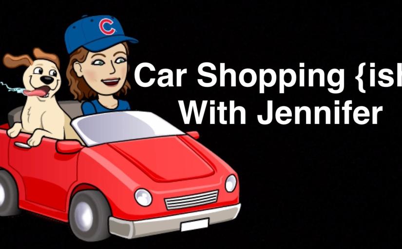 Car Shopping {ish} WithJennifer