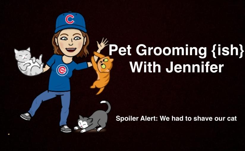 Pet Grooming {ish} WithJennifer