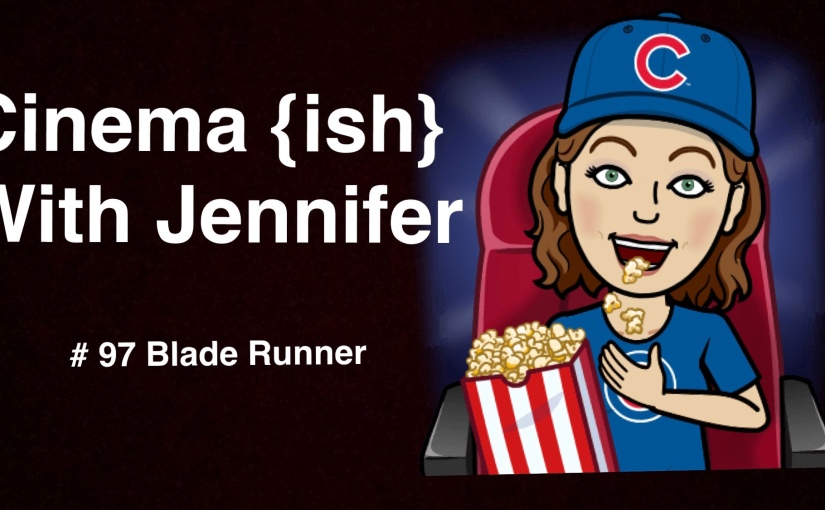 Cinema {ish} With Jennifer: Blade Runner