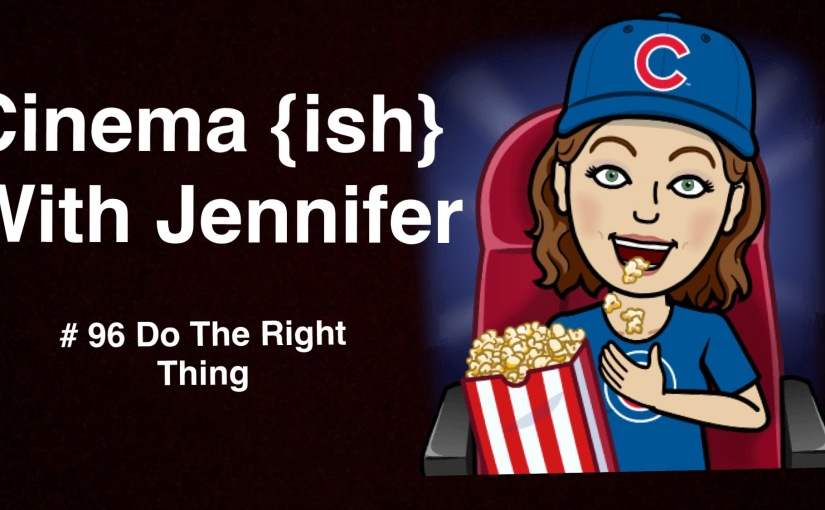 Cinema {ish} With Jennifer: Do The Right Thing