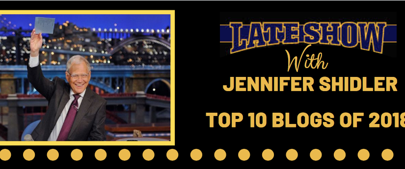 The Late Show With Jennifer Shidler Presents: Top Ten Blogs of 2018..